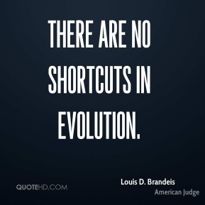 There are no shortcuts in evolution.