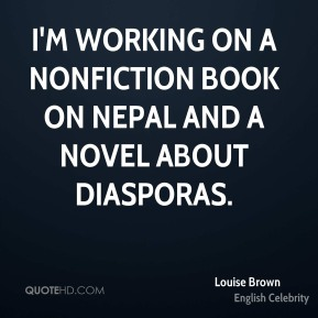I'm working on a nonfiction book on Nepal and a novel about diasporas.