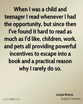 When I was a child and teenager I read whenever I had the opportunity, but since then I've found it hard to read as much as I'd like, children, work, and pets all providing powerful incentives to escape into a book and a practical reason why I rarely do so.
