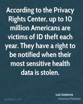 According to the Privacy Rights Center, up to 10 million Americans are victims of ID theft each year. They have a right to be notified when their most sensitive health data is stolen.
