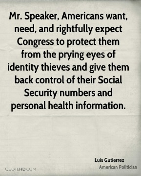 Mr. Speaker, Americans want, need, and rightfully expect Congress to protect them from the prying eyes of identity thieves and give them back control of their Social Security numbers and personal health information.