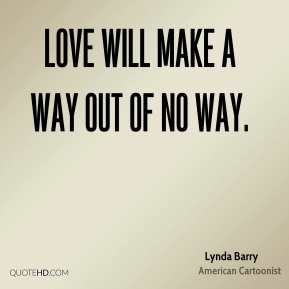 Love will make a way out of no way.