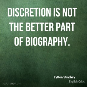 Discretion is not the better part of biography.