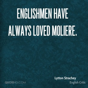 Englishmen have always loved Moliere.