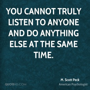 You cannot truly listen to anyone and do anything else at the same time.