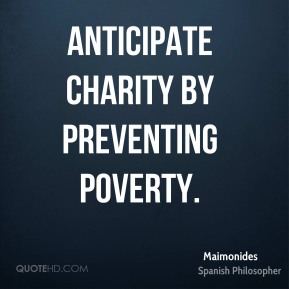 Anticipate charity by preventing poverty.