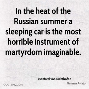 Manfred von Richthofen - In the heat of the Russian summer a sleeping car is the most horrible instrument of martyrdom imaginable.