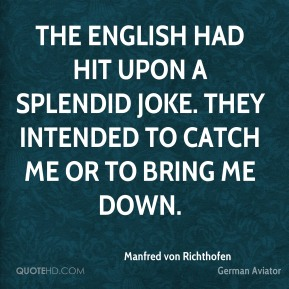 Manfred von Richthofen - The English had hit upon a splendid joke. They intended to catch me or to bring me down.