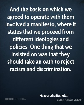 And the basis on which we agreed to operate with them involved a manifesto, where it states that we proceed from different ideologies and policies. One thing that we insisted on was that they should take an oath to reject racism and discrimination.
