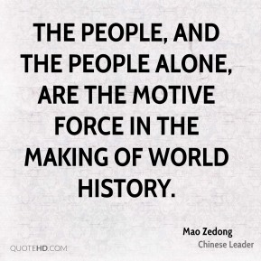 The people, and the people alone, are the motive force in the making of world history.