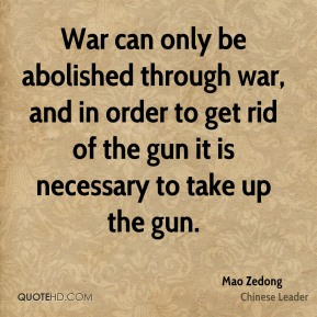 Mao Zedong - War can only be abolished through war, and in order to get rid of the gun it is necessary to take up the gun.