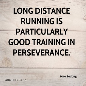 Mao Zedong  - Long distance running is particularly good training in perseverance.