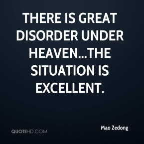 There is great disorder under heaven...the situation is excellent.