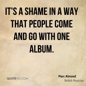 Marc Almond - It's a shame in a way that people come and go with one album.