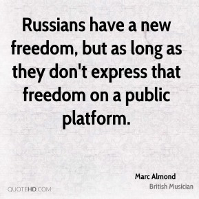 Marc Almond - Russians have a new freedom, but as long as they don't express that freedom on a public platform.