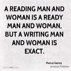 A reading man and woman is a ready man and woman, but a writing man and woman is exact.