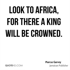 Look to Africa, for there a king will be crowned.
