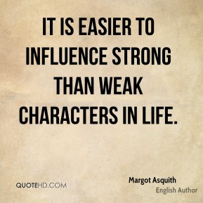 It is easier to influence strong than weak characters in life.