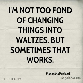 I'm not too fond of changing things into waltzes, but sometimes that works.