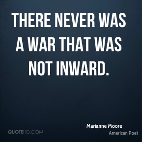 There never was a war that was not inward.