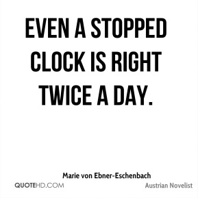 Even a stopped clock is right twice a day.