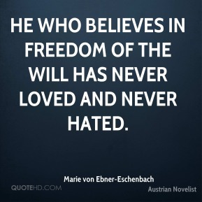 He who believes in freedom of the will has never loved and never hated.