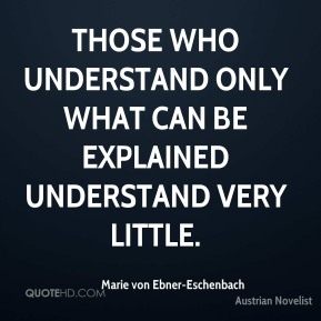 Those who understand only what can be explained understand very little.