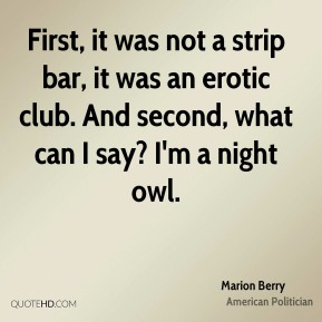 First, it was not a strip bar, it was an erotic club. And second, what can I say? I'm a night owl.