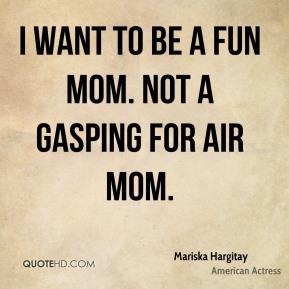 I want to be a fun mom. Not a gasping for air mom.