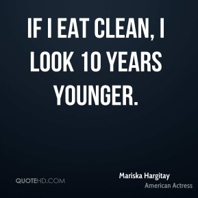 If I eat clean, I look 10 years younger.
