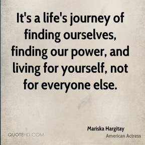 It's a life's journey of finding ourselves, finding our power, and living for yourself, not for everyone else.