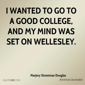 I wanted to go to a good college, and my mind was set on Wellesley.