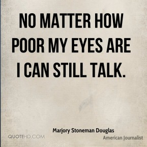 No matter how poor my eyes are I can still talk.