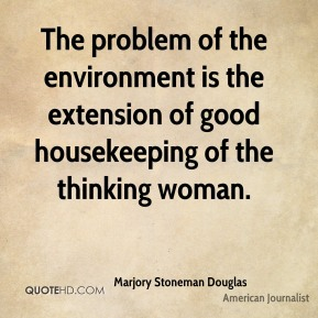 The problem of the environment is the extension of good housekeeping of the thinking woman.