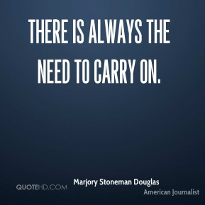 There is always the need to carry on.