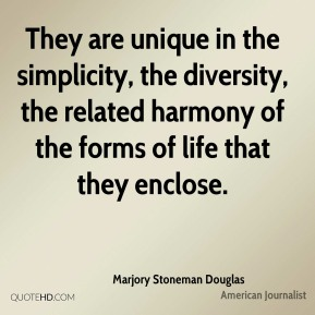 They are unique in the simplicity, the diversity, the related harmony of the forms of life that they enclose.