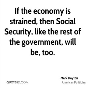 If the economy is strained, then Social Security, like the rest of the government, will be, too.