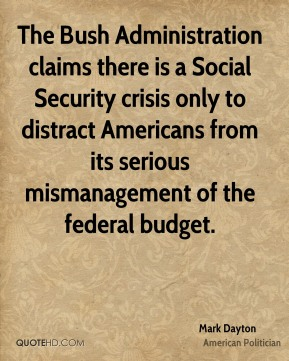 The Bush Administration claims there is a Social Security crisis only to distract Americans from its serious mismanagement of the federal budget.
