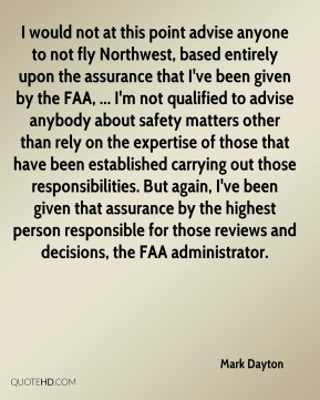 Mark Dayton  - I would not at this point advise anyone to not fly Northwest, based entirely upon the assurance that I've been given by the FAA, ... I'm not qualified to advise anybody about safety matters other than rely on the expertise of those that have been established carrying out those responsibilities. But again, I've been given that assurance by the highest person responsible for those reviews and decisions, the FAA administrator.