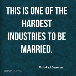 This is one of the hardest industries to be married.
