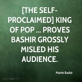Martin Bashir  - [The self-proclaimed] King of Pop ... proves Bashir grossly misled his audience.