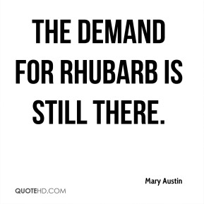 The demand for rhubarb is still there.