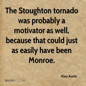 The Stoughton tornado was probably a motivator as well, because that could just as easily have been Monroe.