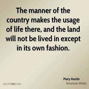 The manner of the country makes the usage of life there, and the land will not be lived in except in its own fashion.