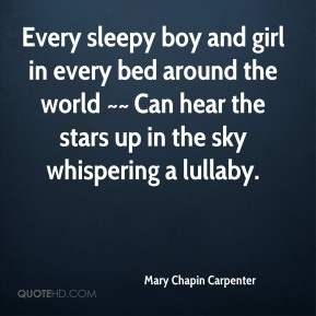 Every sleepy boy and girl in every bed around the world ~~ Can hear the stars up in the sky whispering a lullaby.