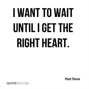 I want to wait until I get the right heart.
