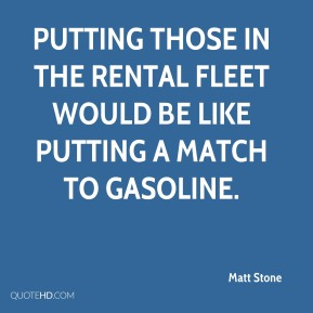 Putting those in the rental fleet would be like putting a match to gasoline.