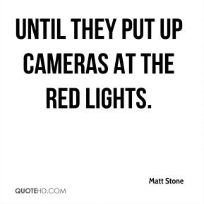 until they put up cameras at the red lights.