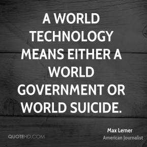 A world technology means either a world government or world suicide.