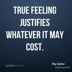 True feeling justifies whatever it may cost.